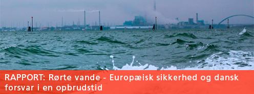Rapport: Rørte vande - Europæisk sikkerhed og dansk forsvar i en opbrudstid